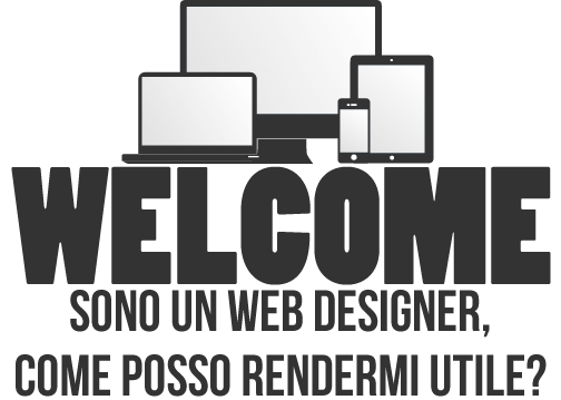 Welcome, sono un web designer, come posso rendermi utile?